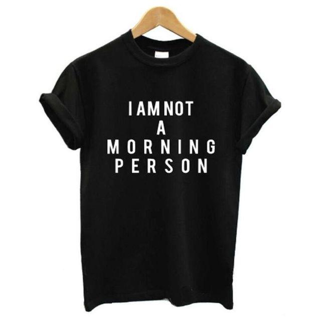 Tričko - I am not a morning person 1